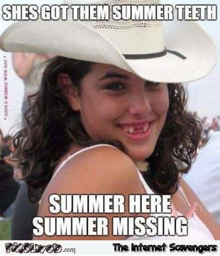 She got them summer teeth funny meme @PMSLweb.com
