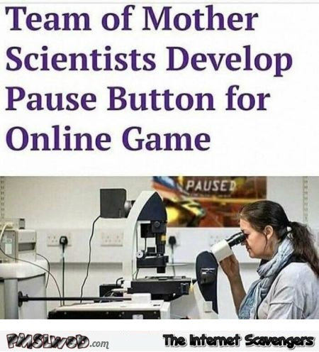 Team of mothers develop pause button for online game video game humor @PMSLweb.com