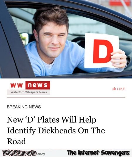 D plates will help identify dickheads on the road sarcastic humor @PMSLweb.com