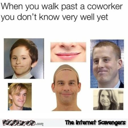 When you walk past a co-worker you don't know very well funny meme @PMSLweb.com