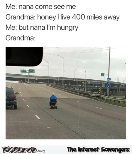 Come over grandma I'm hungry funny meme @PMSLweb.com