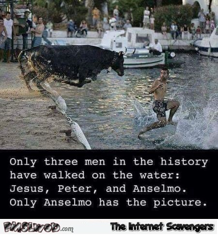 Only 3 men in history have walked on water funny meme @PMSLweb.com