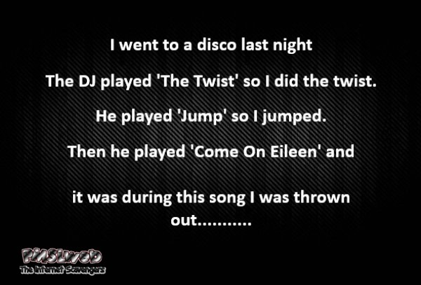 The DJ played Come on Eileen last night adult joke @PMSLweb.com