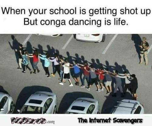 When your school is getting shot up but conga is life funny meme