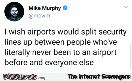 I wish airports would split security lines funny tweet - Funny posts and comments @PMSLweb.com
