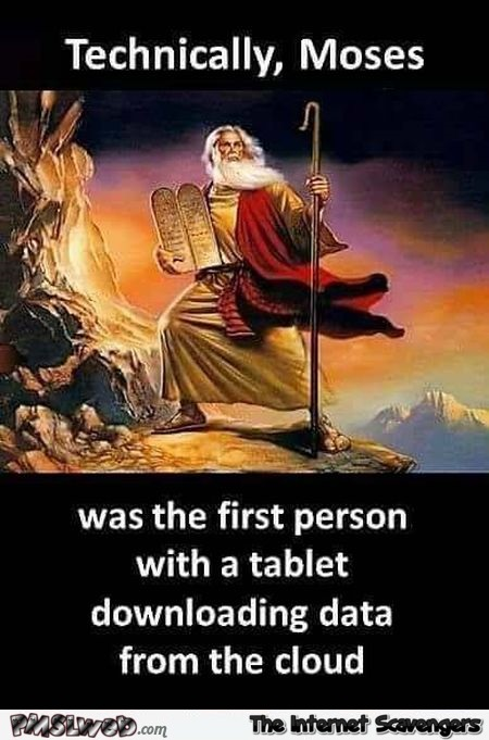 moses the 1st person with a tablet to download from a cloud funny