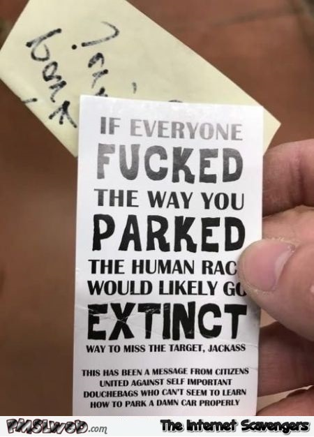 If everyone fucked the way you parked sarcastic humor @PMSLweb.com