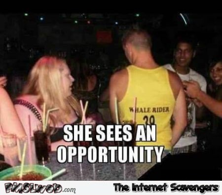 She sees an opportunity funny meme @PMSLweb.com