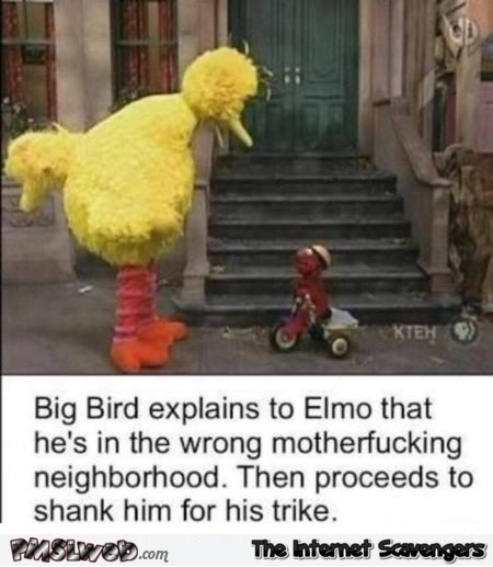 Elmo is in the wrong neighborhood funny Sesame Street meme @PMSLweb.com