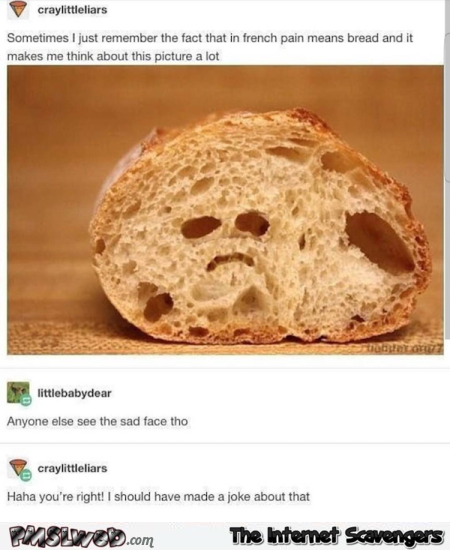 Remember that in french pain means bread funny post