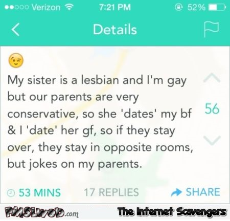 My sister is a lesbian and I'm gay funny hack @PMSLweb.com