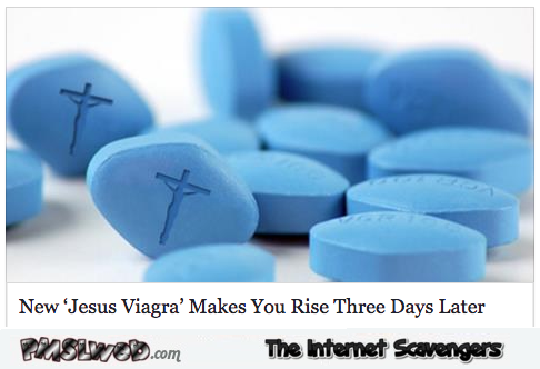 Jesus Viagra makes you rise 3 days after humor - Daily funny pictures @PMSLweb.com