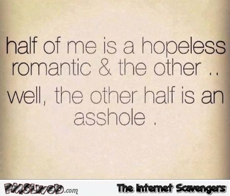 Half of me is a hopeless romantic funny sarcastic quote @PMSLweb.com