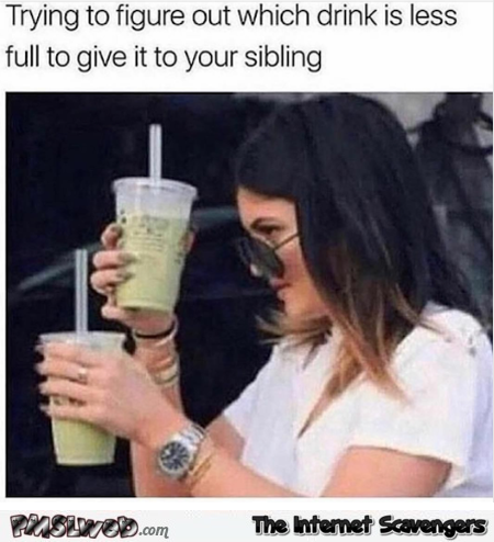 Giving the less full drink to your sibling funny meme @PMSLweb.com