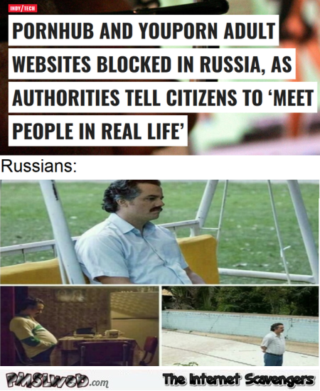 Porn websites blocked in Russia funny meme @PMSLweb.com