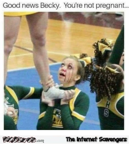 You're not pregnant funny cheerleader meme - Hilarious Internet BS @PMSLweb.com