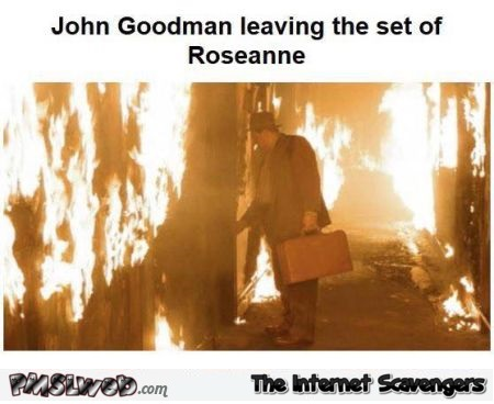 John Goodman leaving the set of Roseanne funny meme @PMSLweb.com