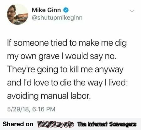 If someone tried to make me dig my own grave funny tweet @PMSLweb.com