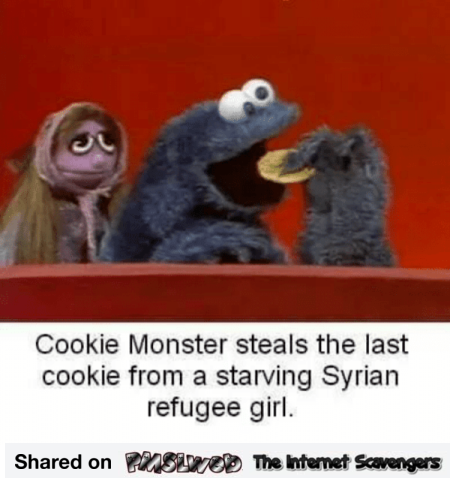 Cookies monster steals last cookie from starving refugee funny inappropriate meme @PMSLweb.com