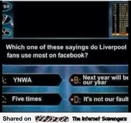 Which saying do Liverpool FC fans use the most on Facebook humor @PMSLweb.com