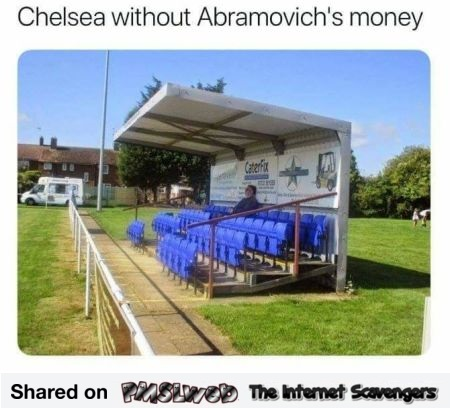 Chelsea without Abramovich's money funny meme @PMSLweb.com