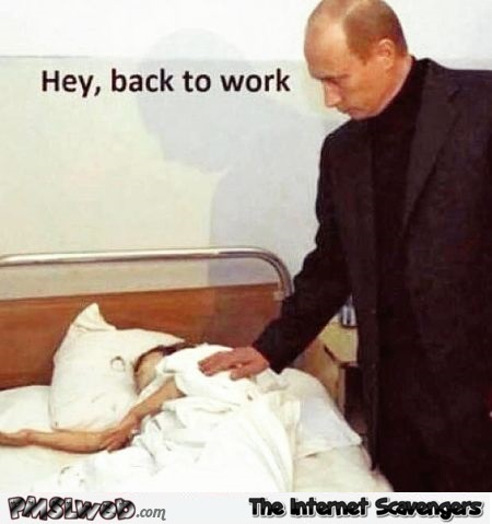 Putin wants you to get back to work dark humor