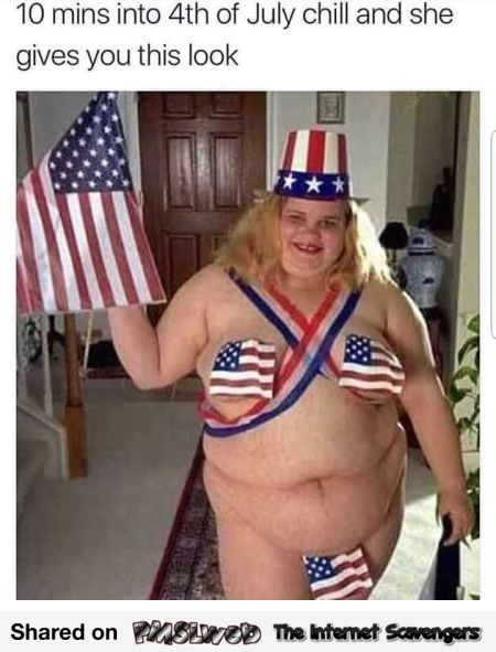 July 4th and chill funny WTF meme - Funny memes and pictures @PMSLweb.com