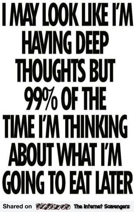 I may look like I'm having deep thoughts funny quote @PMSLweb.com