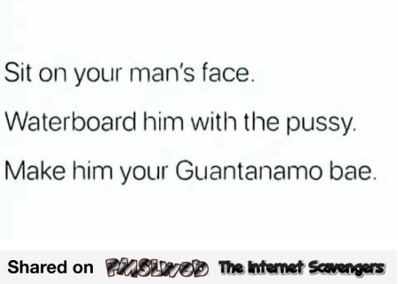Make him your guantanamo bae adult humor @PMSLweb.com