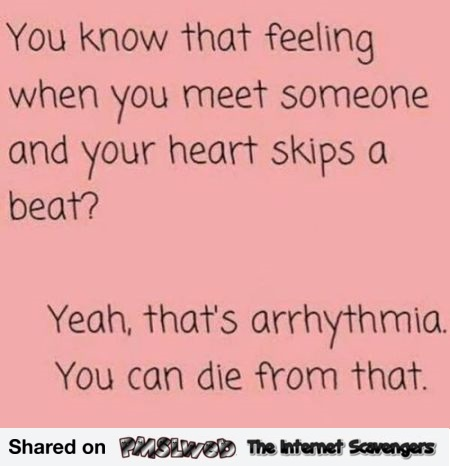 When you meet someone and your heart skips a beat humor @PMSLweb.com