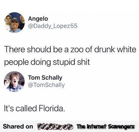 There should be a zoo for drunk white people funny comment