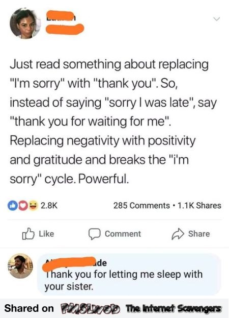 Replacing I'm sorry with thank you funny comment