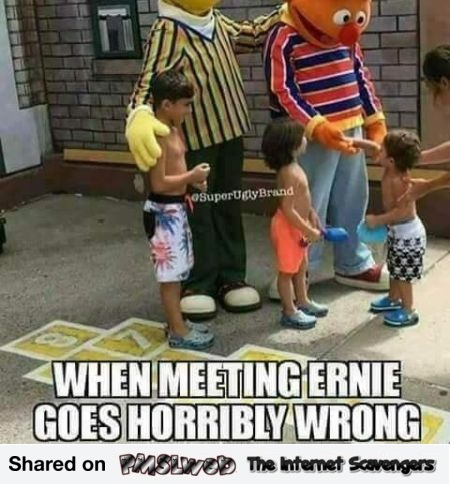 When meeting Ernie goes horribly wrong funny meme @PMSLweb.com