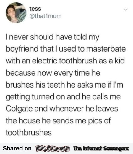 I used to masturbate with an electric toothbrush funny post