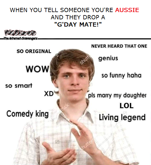 When you tell someone you're Aussie sarcastic meme @PMSLweb.com