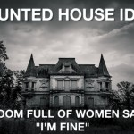 Haunted house idea funny sarcastic meme @PMSLweb.com