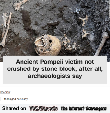 Pompeii victim not crushed by block funny comment @PMSLweb.com
