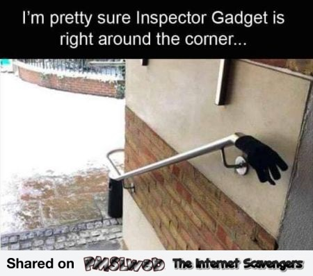 Inspector gadget is right around the corner funny meme